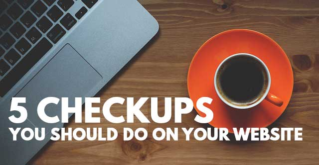 5 checkups you should do on your website